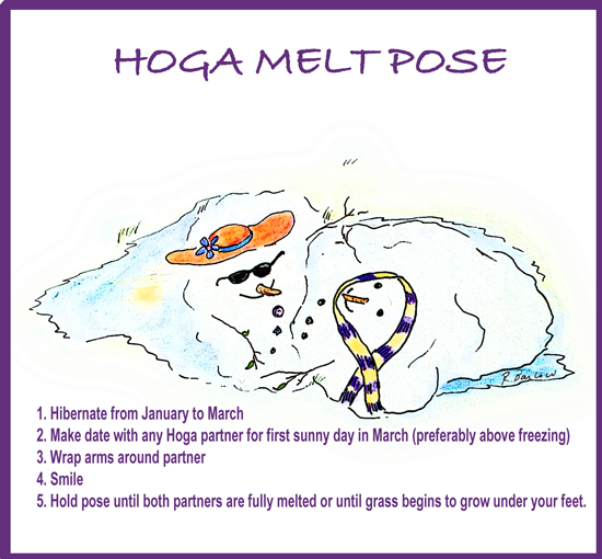 Hoga Melt Pose  1. Hibernate from January to March  2. Make date with any Hoga partner for first sunny day in March (preferably above freezing)  3. Wrap arms around partner  4. Smile  5. Hold pose until both partners are fully melted or until grass begins to grow under your feet.